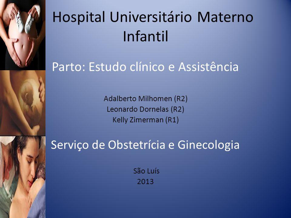 Hospital Universitário Materno Infantil Parto: Estudo clínico e Assistência Adalberto Milhomen (R2) Leonardo Dornelas (R2) Kelly Zimerman (R1) Serviço