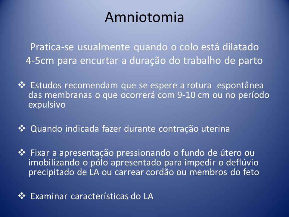 Amniotomia Pratica-se usualmente quando o colo está dilatado 4-5cm para encurtar a duração do trabalho de parto Estudos recomendam que se espere a rot