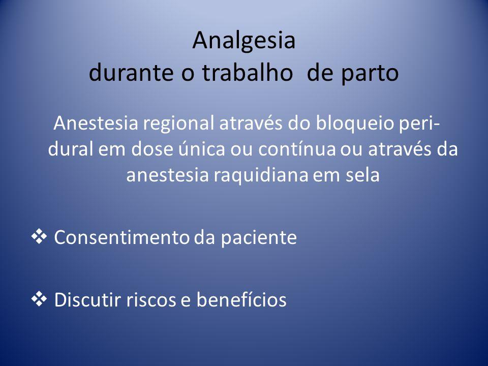Analgesia durante o trabalho de parto Anestesia regional através do bloqueio peri- dural em dose única ou contínua ou através da anestesia raquidiana