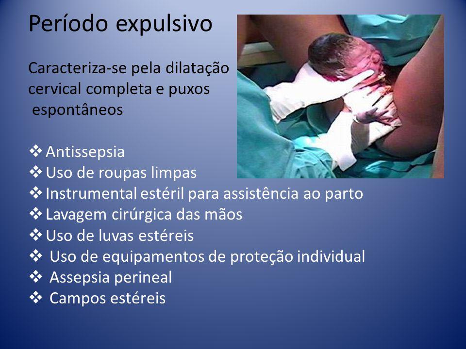 Período expulsivo Caracteriza-se pela dilatação cervical completa e puxos espontâneos Antissepsia Uso de roupas limpas Instrumental estéril para assis