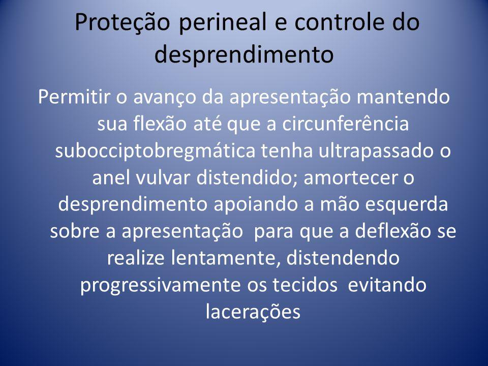 Proteção perineal e controle do desprendimento Permitir o avanço da apresentação mantendo sua flexão até que a circunferência subocciptobregmática ten