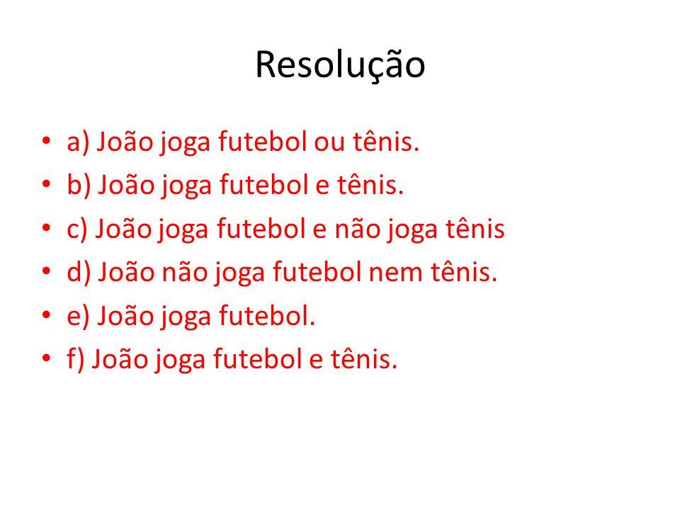 Resolução a) João joga futebol ou tênis.b) João joga futebol e tênis.