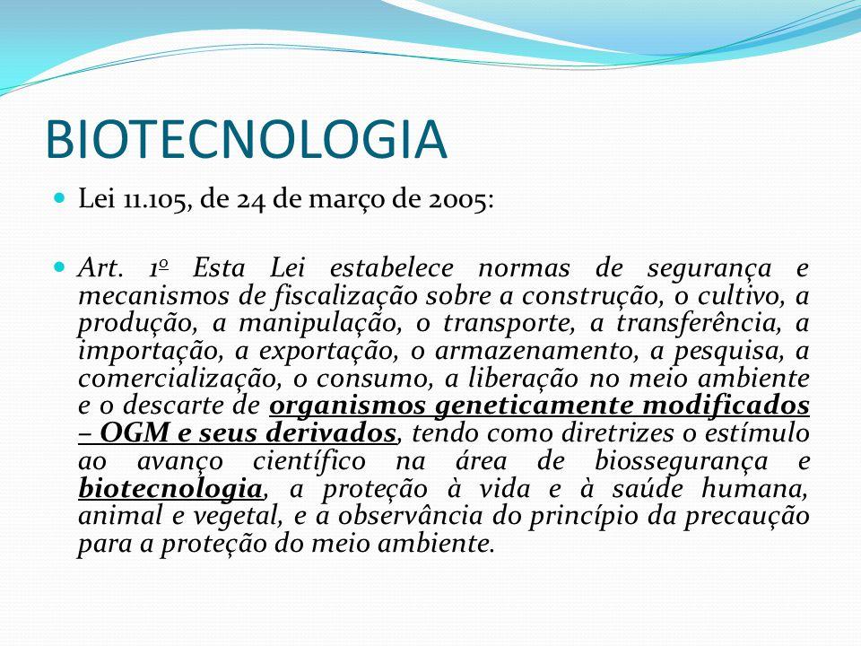 BIOTECNOLOGIA Lei 11.105, de 24 de março de 2005: Art. 1 o Esta Lei estabelece normas de segurança e mecanismos de fiscalização sobre a construção, o