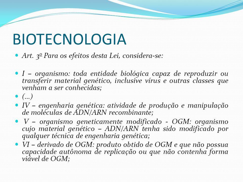 BIOTECNOLOGIA Art. 3 o Para os efeitos desta Lei, considera-se: I – organismo: toda entidade biológica capaz de reproduzir ou transferir material gené
