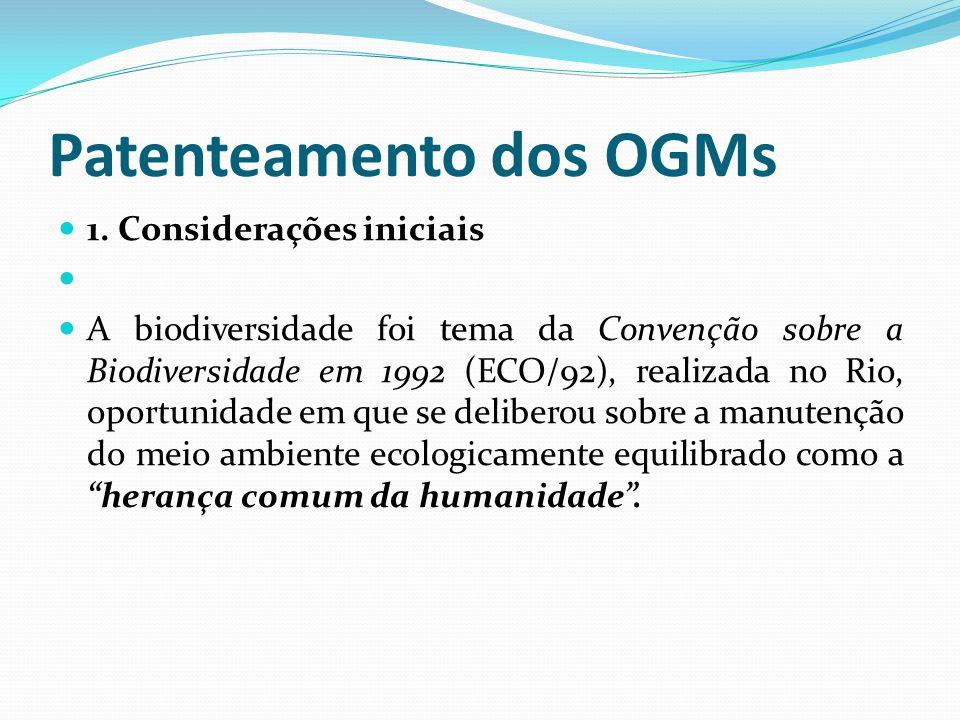 Patenteamento dos OGMs 1. Considerações iniciais A biodiversidade foi tema da Convenção sobre a Biodiversidade em 1992 (ECO/92), realizada no Rio, opo