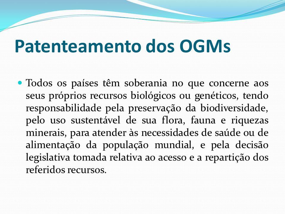 Patenteamento dos OGMs Todos os países têm soberania no que concerne aos seus próprios recursos biológicos ou genéticos, tendo responsabilidade pela p