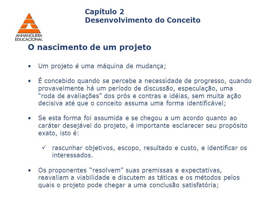 Capítulo 2 Desenvolvimento do Conceito Um projeto é uma máquina de mudança; É concebido quando se percebe a necessidade de progresso, quando provavelm