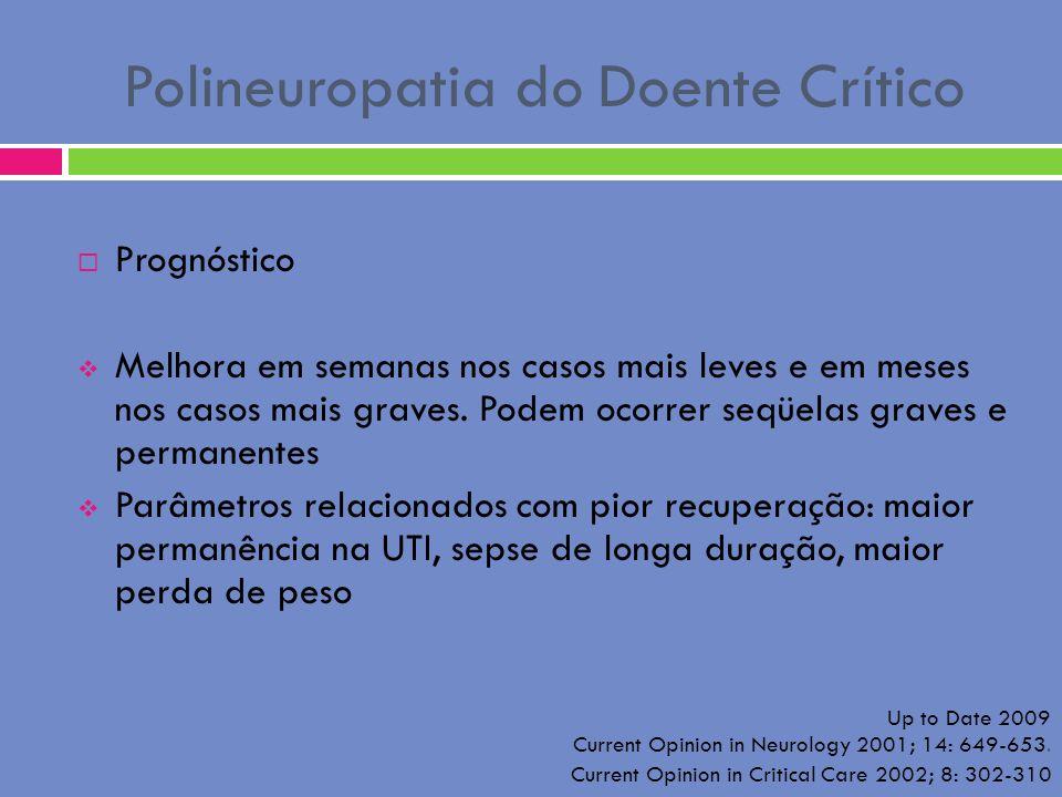 Polineuropatia do Doente Crítico Prognóstico Melhora em semanas nos casos mais leves e em meses nos casos mais graves. Podem ocorrer seqüelas graves e