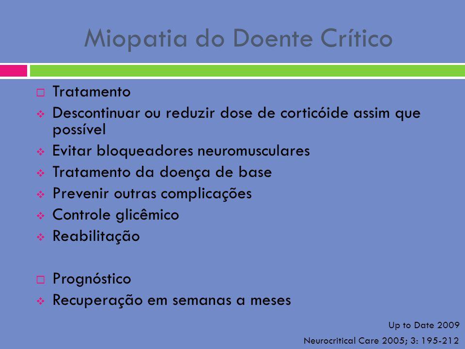 Miopatia do Doente Crítico Tratamento Descontinuar ou reduzir dose de corticóide assim que possível Evitar bloqueadores neuromusculares Tratamento da