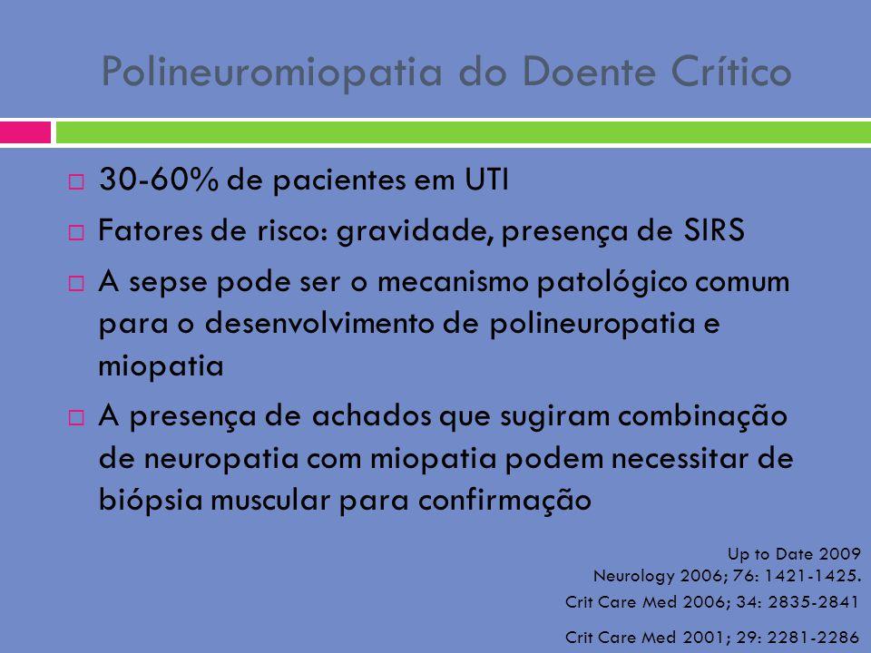 Polineuromiopatia do Doente Crítico 30-60% de pacientes em UTI Fatores de risco: gravidade, presença de SIRS A sepse pode ser o mecanismo patológico c