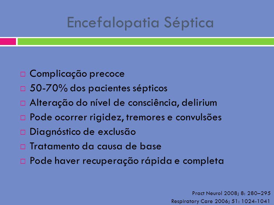 Encefalopatia Séptica Complicação precoce 50-70% dos pacientes sépticos Alteração do nível de consciência, delirium Pode ocorrer rigidez, tremores e c