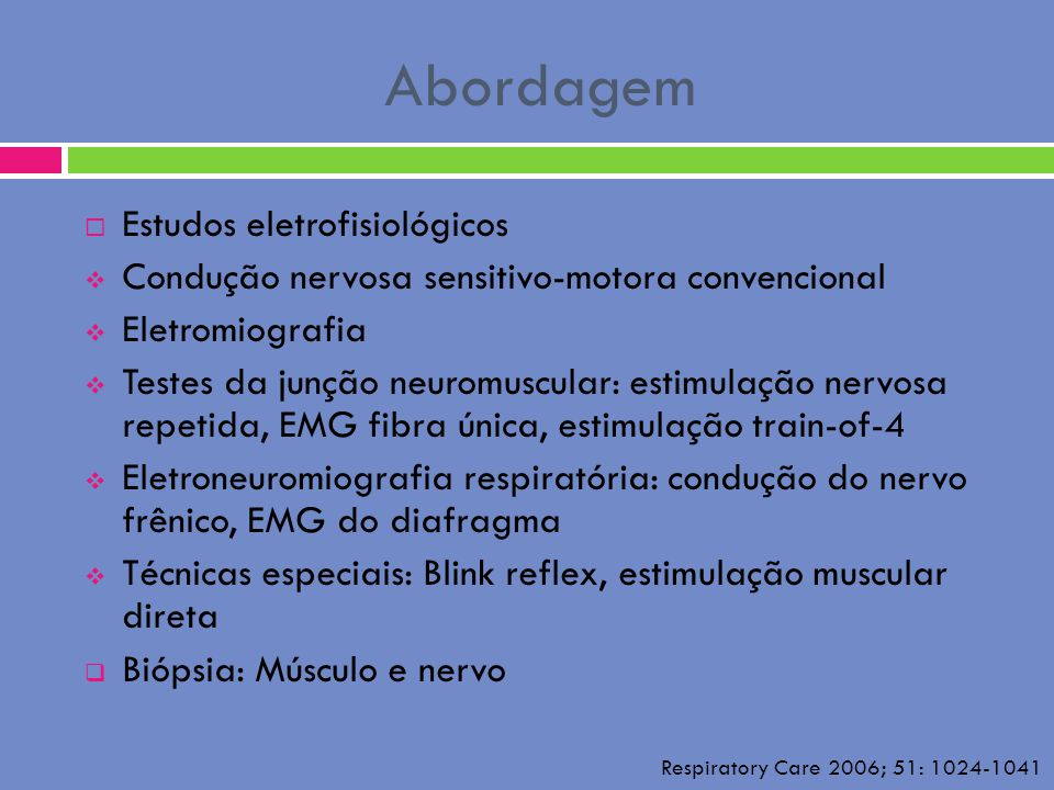 Abordagem Estudos eletrofisiológicos Condução nervosa sensitivo-motora convencional Eletromiografia Testes da junção neuromuscular: estimulação nervos