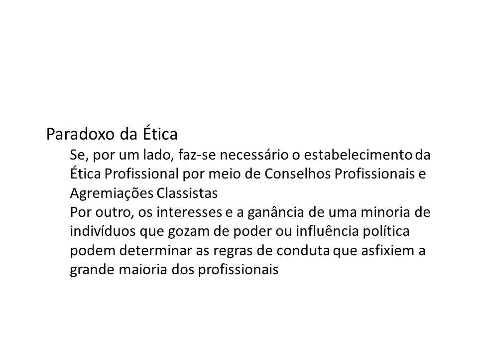 Paradoxo da Ética Se, por um lado, faz-se necessário o estabelecimento da Ética Profissional por meio de Conselhos Profissionais e Agremiações Classis