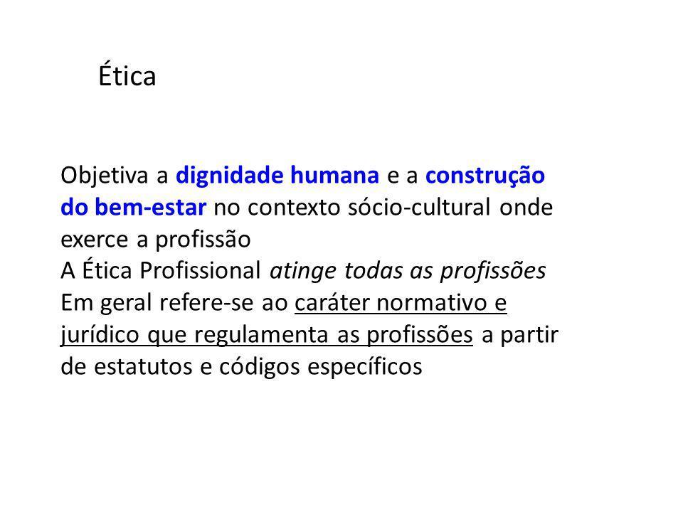Objetiva a dignidade humana e a construção do bem-estar no contexto sócio-cultural onde exerce a profissão A Ética Profissional atinge todas as profis