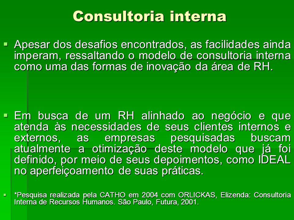 Consultoria interna Apesar dos desafios encontrados, as facilidades ainda imperam, ressaltando o modelo de consultoria interna como uma das formas de