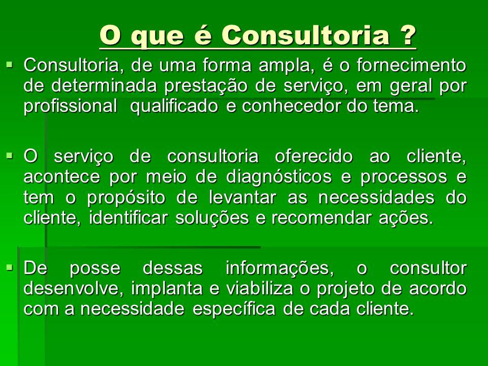 O que é Consultoria ? Consultoria, de uma forma ampla, é o fornecimento de determinada prestação de serviço, em geral por profissional qualificado e c