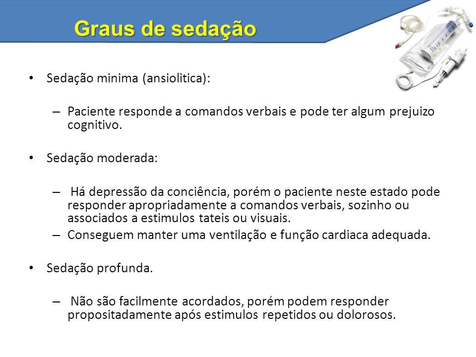 Graus de sedação Sedação minima (ansiolitica): – Paciente responde a comandos verbais e pode ter algum prejuizo cognitivo. Sedação moderada: – Há depr