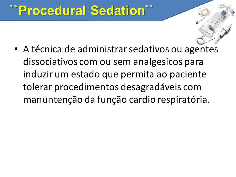 ``Procedural Sedation`` A técnica de administrar sedativos ou agentes dissociativos com ou sem analgesicos para induzir um estado que permita ao pacie