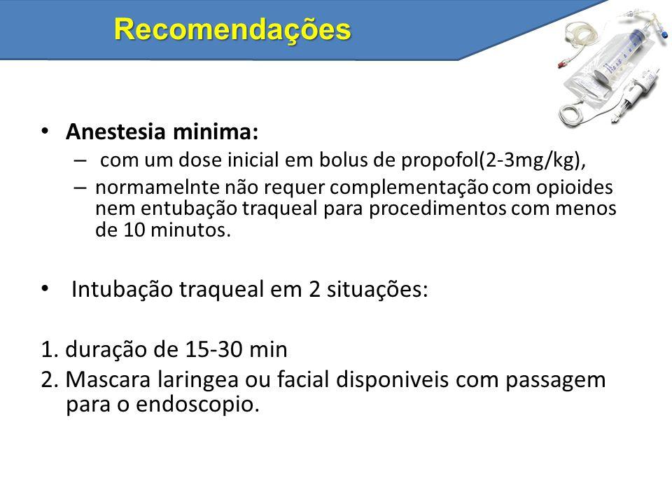 Recomendações Anestesia minima: – com um dose inicial em bolus de propofol(2-3mg/kg), – normamelnte não requer complementação com opioides nem entubaç