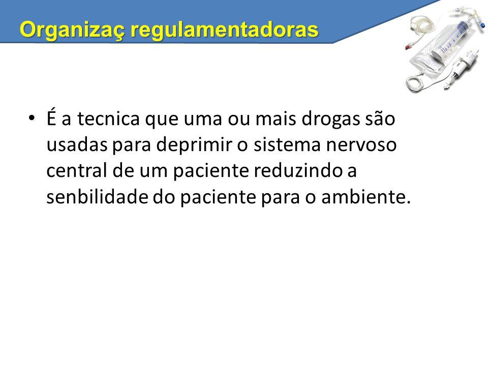 Organizaç regulamentadoras É a tecnica que uma ou mais drogas são usadas para deprimir o sistema nervoso central de um paciente reduzindo a senbilidad
