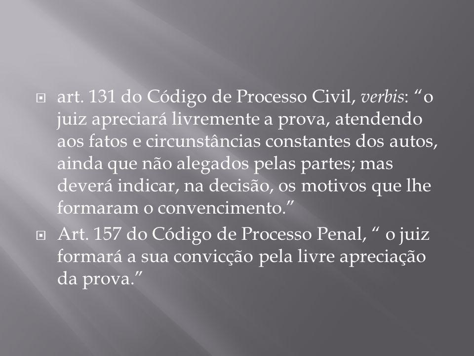 art. 131 do Código de Processo Civil, verbis : o juiz apreciará livremente a prova, atendendo aos fatos e circunstâncias constantes dos autos, ainda q