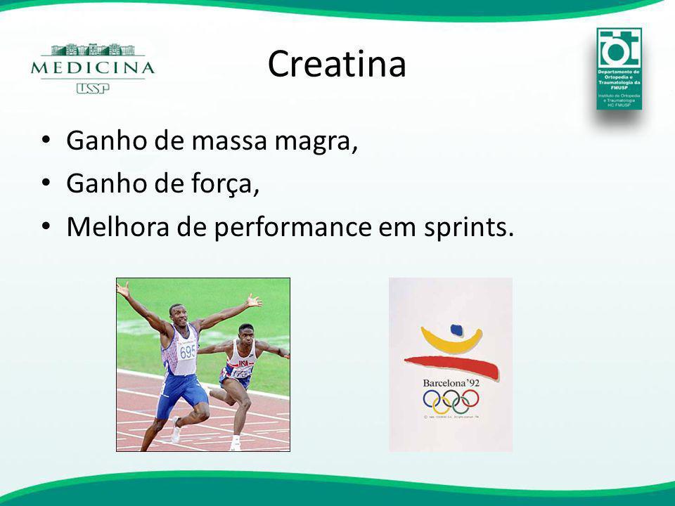 Creatina Ganho de massa magra, Ganho de força, Melhora de performance em sprints.