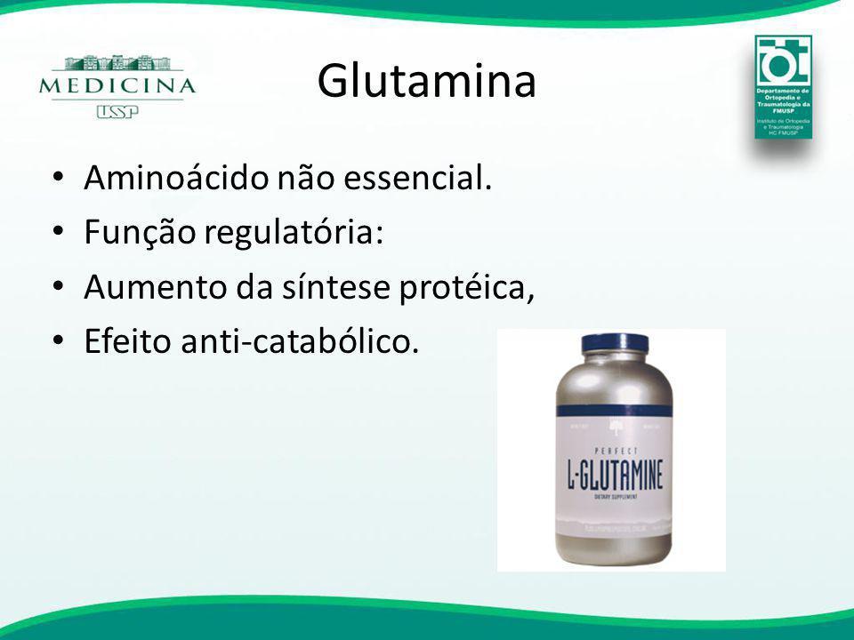 Glutamina Aminoácido não essencial. Função regulatória: Aumento da síntese protéica, Efeito anti-catabólico.