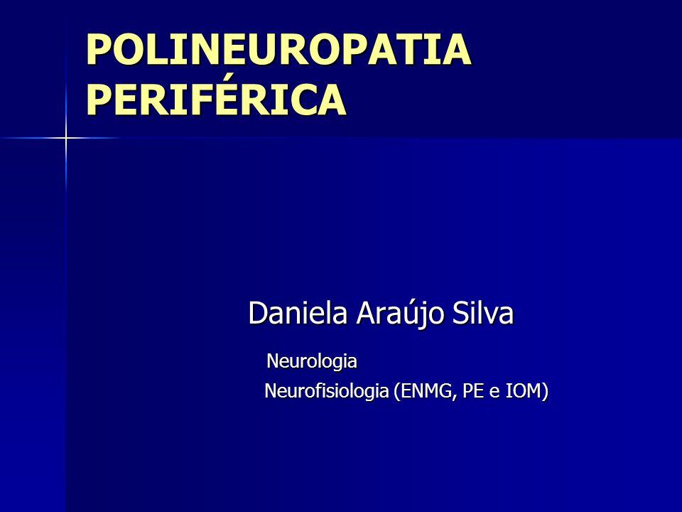 POLINEUROPATIA PERIFÉRICA Definição: - Patologia difusa dos nervos periféricos, simétrica, que ocorre em qualquer idade e em ambos os sexos.