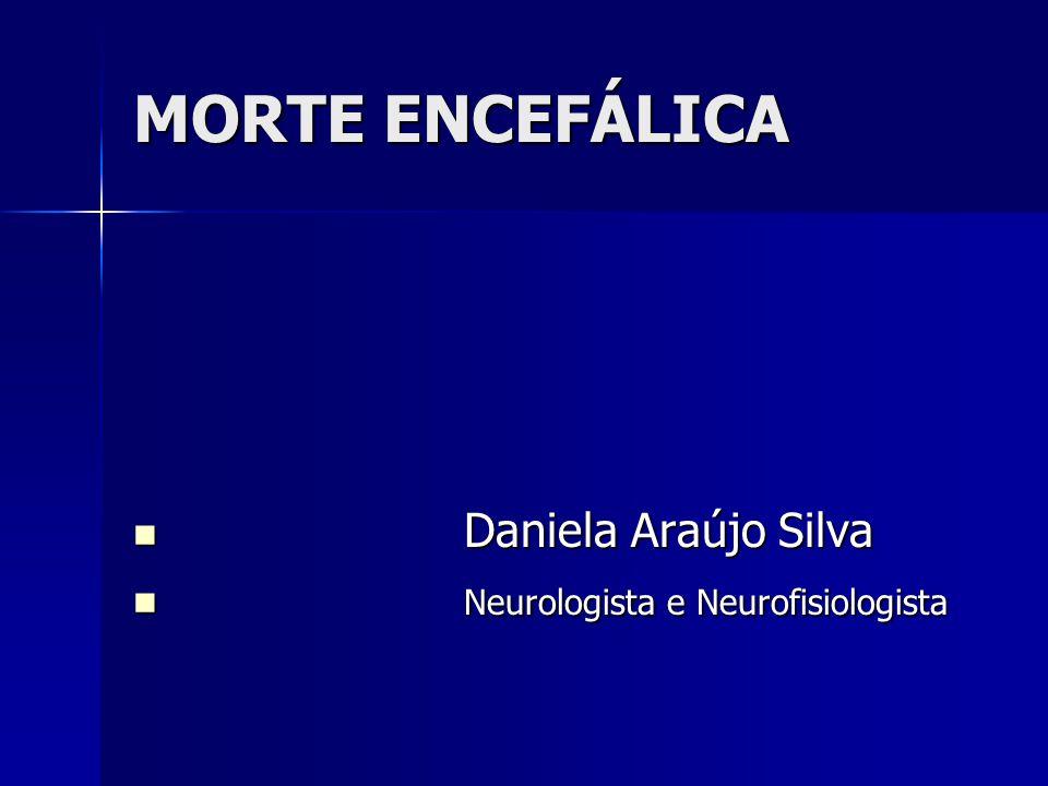 MORTE ENCEFÁLICA Daniela Araújo Silva Daniela Araújo Silva Neurologista e Neurofisiologista Neurologista e Neurofisiologista