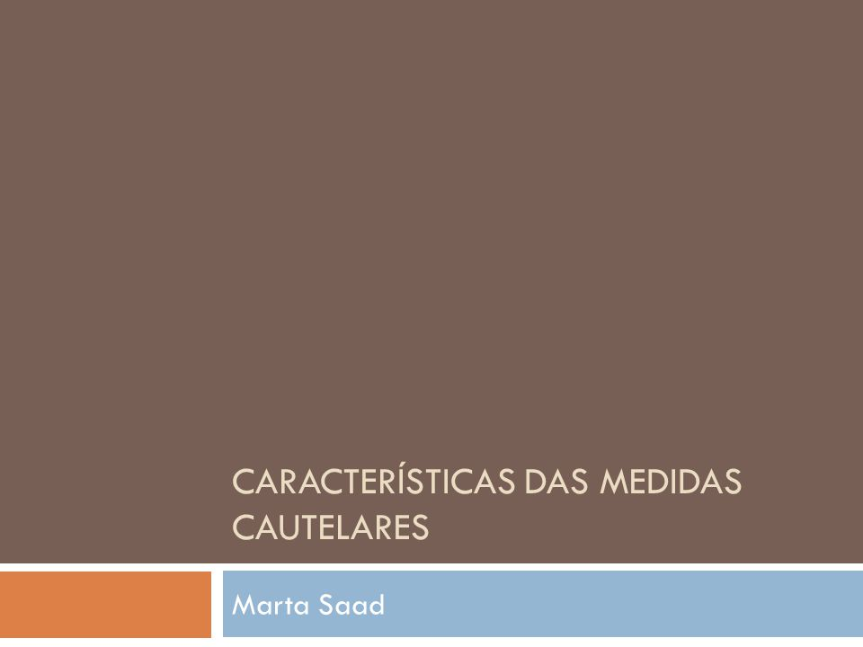 CARACTERÍSTICAS DAS MEDIDAS CAUTELARES Marta Saad
