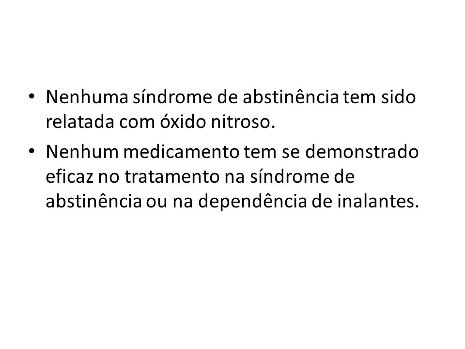 Nenhuma síndrome de abstinência tem sido relatada com óxido nitroso.