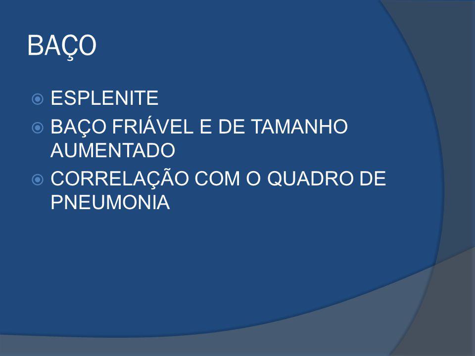 BAÇO ESPLENITE BAÇO FRIÁVEL E DE TAMANHO AUMENTADO CORRELAÇÃO COM O QUADRO DE PNEUMONIA