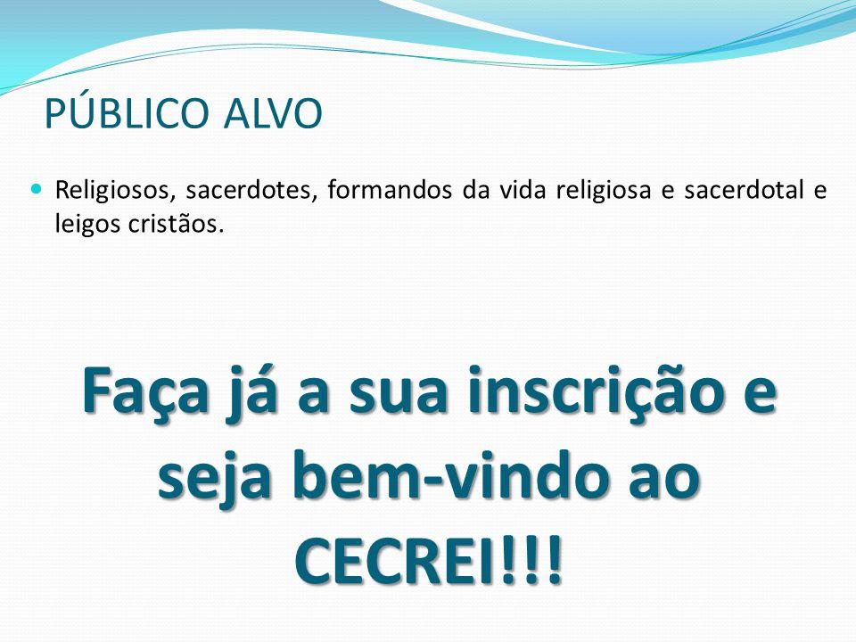 PÚBLICO ALVO Religiosos, sacerdotes, formandos da vida religiosa e sacerdotal e leigos cristãos. Faça já a sua inscrição e seja bem-vindo ao CECREI!!!