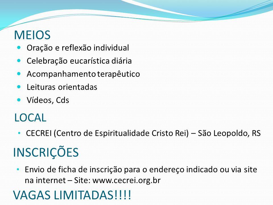 MEIOS Oração e reflexão individual Celebração eucarística diária Acompanhamento terapêutico Leituras orientadas Vídeos, Cds LOCAL CECREI (Centro de Es