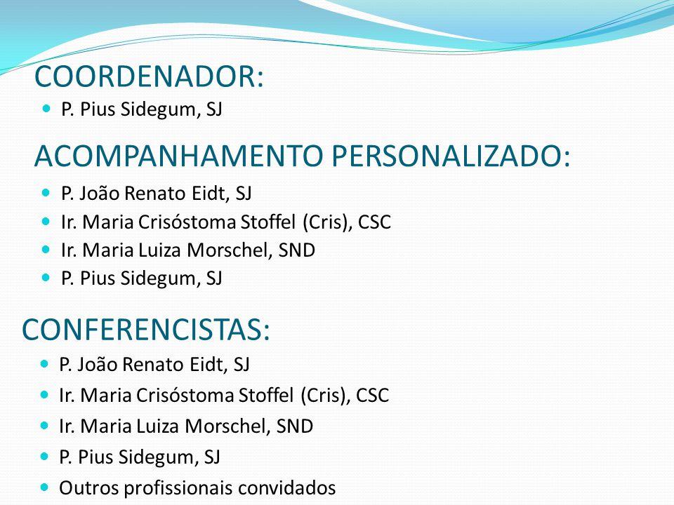 COORDENADOR: P. Pius Sidegum, SJ ACOMPANHAMENTO PERSONALIZADO: P. João Renato Eidt, SJ Ir. Maria Crisóstoma Stoffel (Cris), CSC Ir. Maria Luiza Morsch