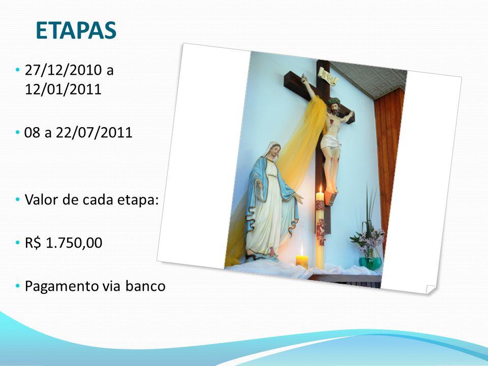 ETAPAS 27/12/2010 a 12/01/2011 08 a 22/07/2011 Valor de cada etapa: R$ 1.750,00 Pagamento via banco