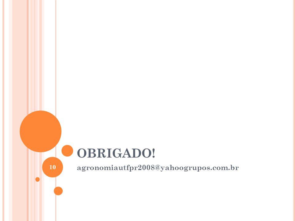 OBRIGADO! agronomiautfpr2008@yahoogrupos.com.br 10