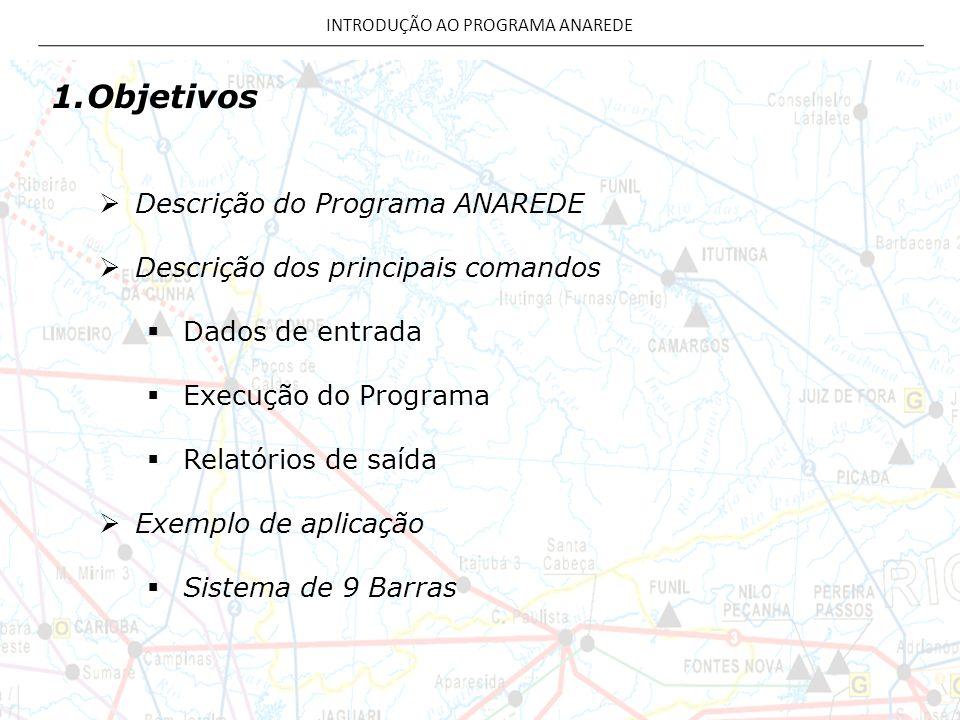 1.Objetivos Descrição do Programa ANAREDE Descrição dos principais comandos Dados de entrada Execução do Programa Relatórios de saída Exemplo de aplic