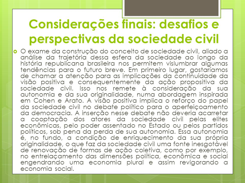 Considerações finais: desafios e perspectivas da sociedade civil O exame da construção do conceito de sociedade civil, aliado a análise da trajetória