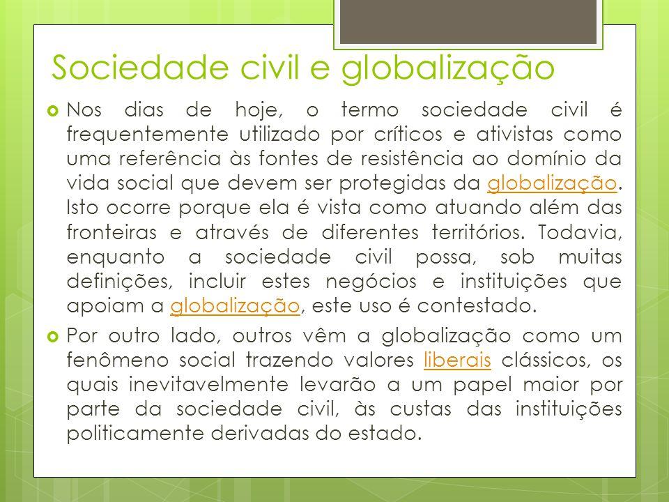 Sociedade civil e globalização Nos dias de hoje, o termo sociedade civil é frequentemente utilizado por críticos e ativistas como uma referência às fo