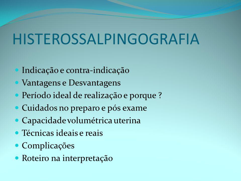 HISTEROSSALPINGOGRAFIA Indicação e contra-indicação Vantagens e Desvantagens Período ideal de realização e porque .