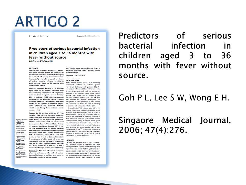 Predictors of serious bacterial infection in children aged 3 to 36 months with fever without source. Goh P L, Lee S W, Wong E H. Singaore Medical Jour