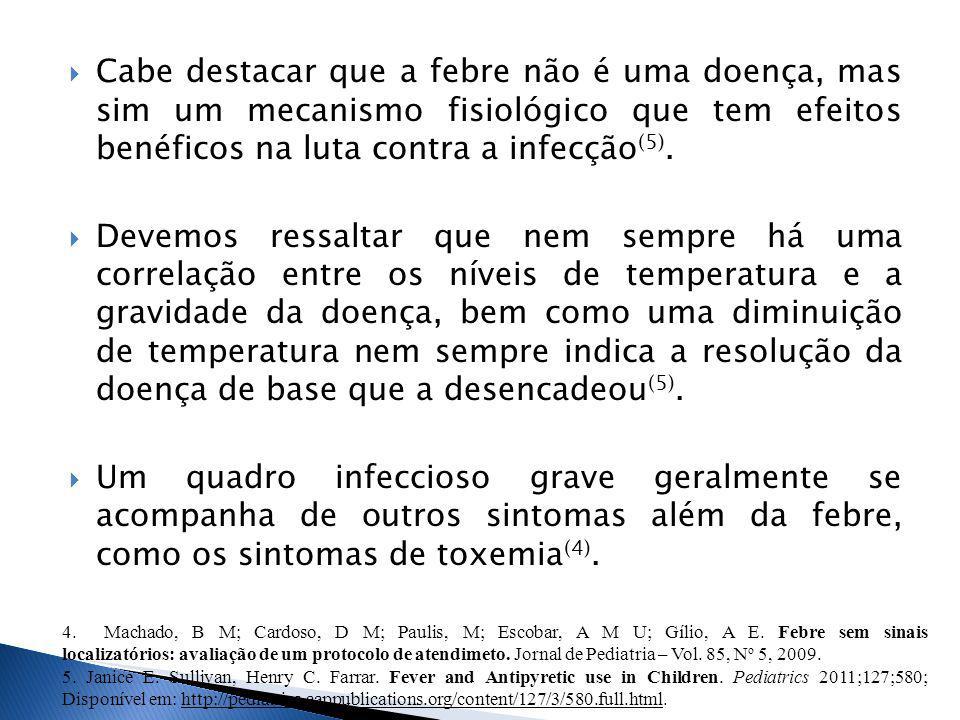 Cabe destacar que a febre não é uma doença, mas sim um mecanismo fisiológico que tem efeitos benéficos na luta contra a infecção (5).