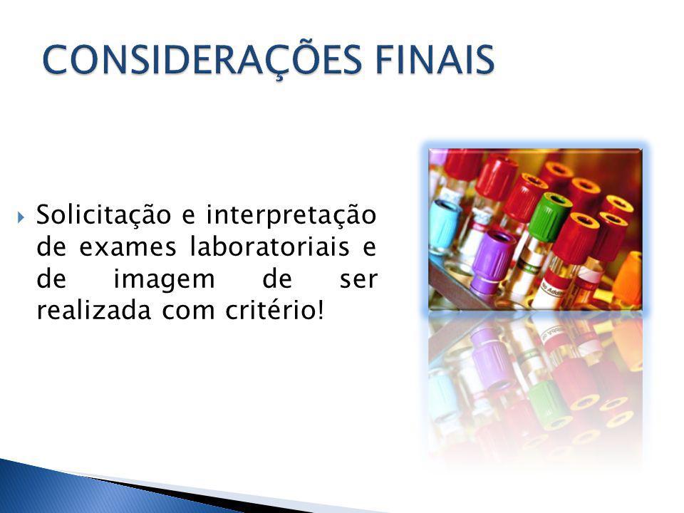 Solicitação e interpretação de exames laboratoriais e de imagem de ser realizada com critério!