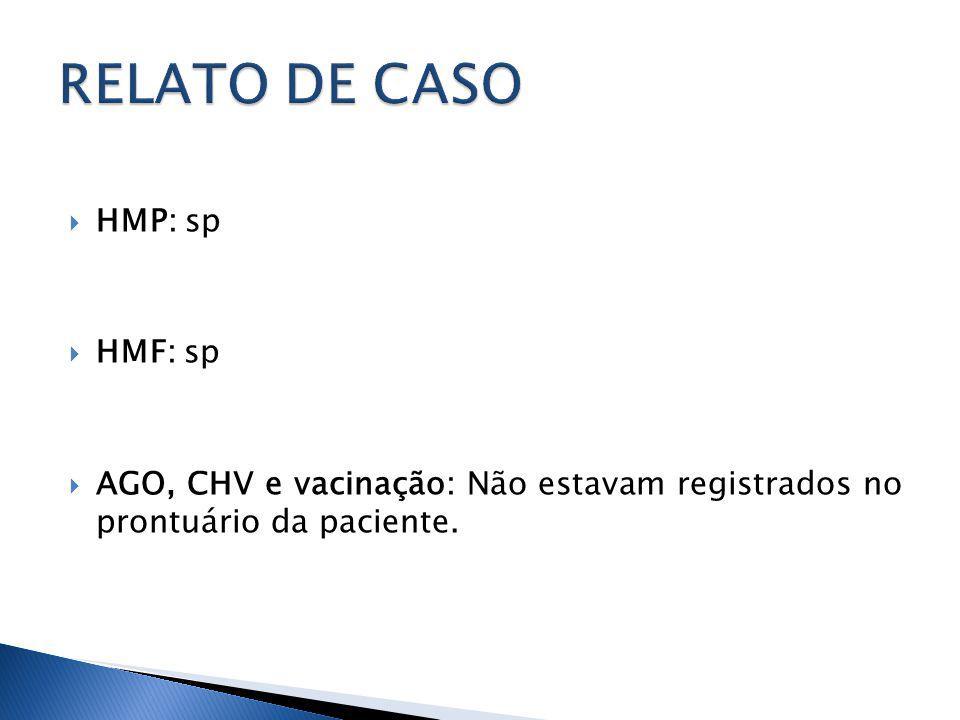 HMP: sp HMF: sp AGO, CHV e vacinação: Não estavam registrados no prontuário da paciente.
