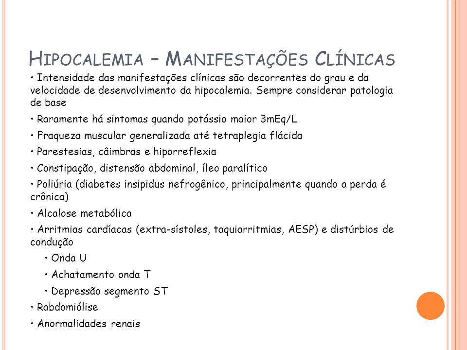 H IPOFOSFATEMIA – T RATAMENTO U PTODATE 2009 Diagnosticar e tratar doença de base Corrigir distúrbios eletrolíticos associados Fosfatemia maior 1mg/dL sem sintomas Suplementação VO – 1000 a 1200mg 1 a 3 vezes ao dia Fosfatemia menor 1mg/dL ou menor 2mg/dL com sintomas Presecrever fósforo EV – Fosfato de potássio 0,6mg/kg/hora O uso de fosfato parenteral pode provocar a precipitação de cálcio (hipocalcemia), insuficiência renal e arritmias Suspender infusão quando fósforo maior 2mg/dL e iniciar reposição VO