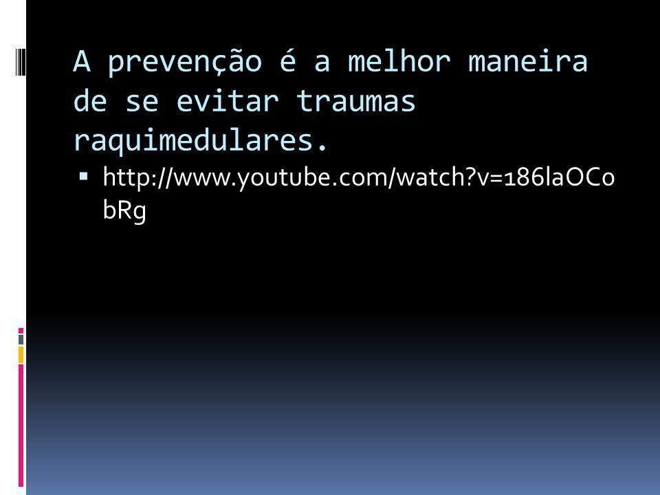 A prevenção é a melhor maneira de se evitar traumas raquimedulares. http://www.youtube.com/watch?v=186laOC0 bRg