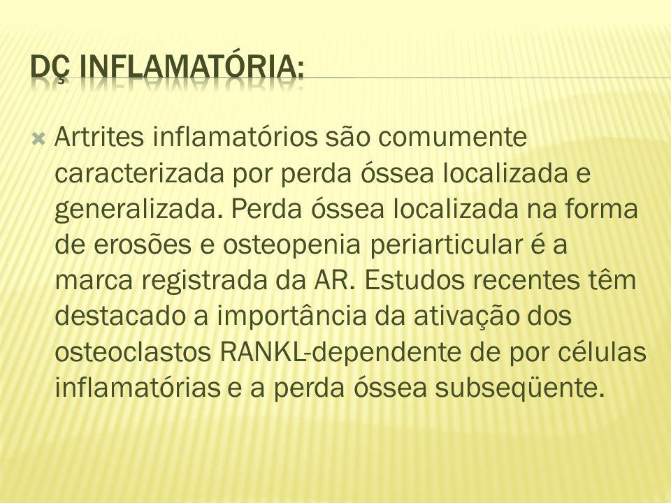 Artrites inflamatórios são comumente caracterizada por perda óssea localizada e generalizada.