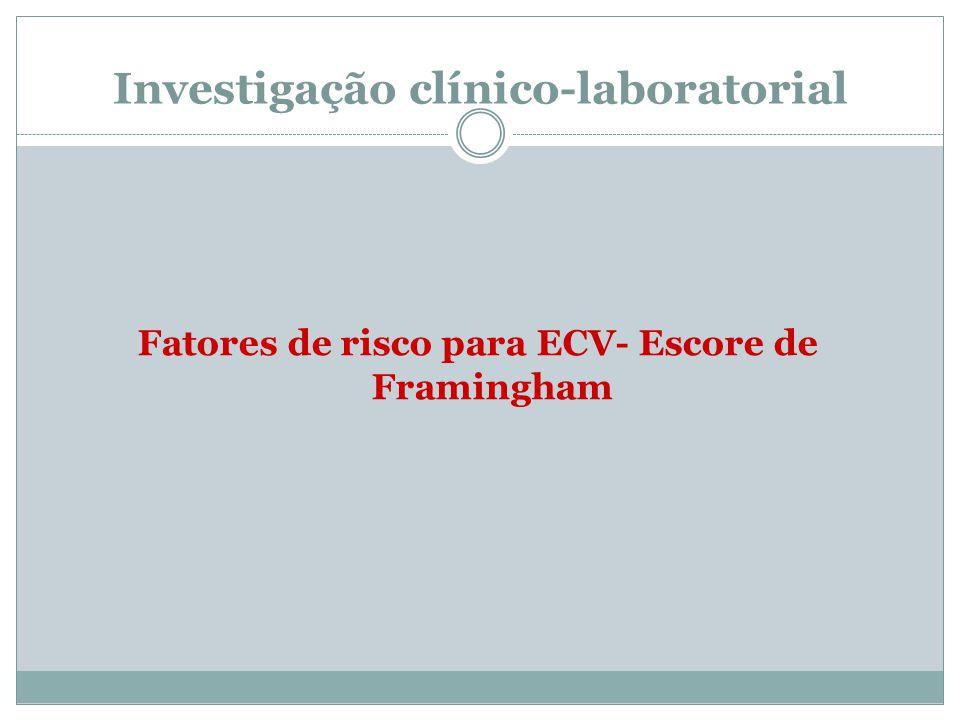 Investigação clínico-laboratorial Fatores de risco para ECV- Escore de Framingham