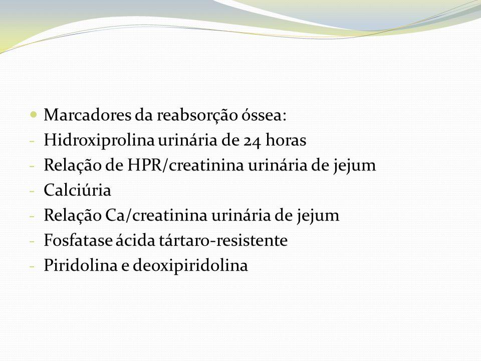 Marcadores da reabsorção óssea: - Hidroxiprolina urinária de 24 horas - Relação de HPR/creatinina urinária de jejum - Calciúria - Relação Ca/creatinin